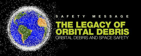 Safety Message: The Legacy of Orbital Debris